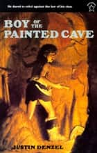 The Boy of the Painted Cave ebook by Justin Denzel