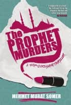 The Prophet Murders: A HOP-CIKI-YAYA Thriller ebook by Mehmet Murat Somer