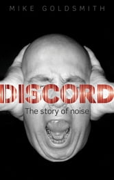 Discord:The Story of Noise - The Story of Noise ebook by Mike Goldsmith