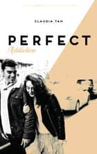Perfect Addiction ebook by Claudia Tan