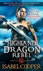 Highland Dragon Rebel ebook by Isabel Cooper