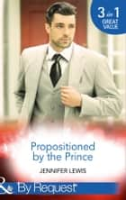 Propositioned By The Prince: The Prince's Pregnant Bride (Royal Rebels, Book 1) / At His Majesty's Convenience (Royal Rebels, Book 2) / Claiming His Royal Heir (Royal Rebels, Book 3) (Mills & Boon By Request) 電子書 by Jennifer Lewis