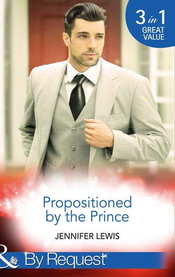 Propositioned By The Prince: The Prince's Pregnant Bride (Royal Rebels, Book 1) / At His Majesty's Convenience (Royal Rebels, Book 2) / Claiming His Royal Heir (Royal Rebels, Book 3) (Mills & Boon By Request) ebook by Jennifer Lewis