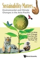 Sustainability Matters - Environmental and Climate Changes in the Asia-Pacific ebook by Lin-Heng Lye, Victor R Savage, Harn-Wei Kua;Loke-Ming Chou;Puay-Yok Tan
