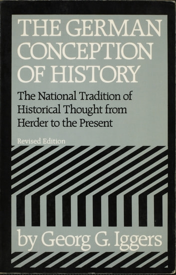 The German Conception of History - The National Tradition of Historical Thought from Herder to the Present ebook by Georg G. Iggers