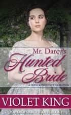 Mr. Darcy's Hunted Bride - A Pride and Prejudice Variation ebook by