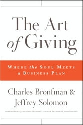 The Art of Giving - Where the Soul Meets a Business Plan ebook by Charles Bronfman,Jeffrey R. Solomon