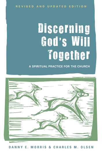 Discerning God's Will Together - A Spiritual Practice for the Church ebook by Danny E. Morris,Charles M. Olsen