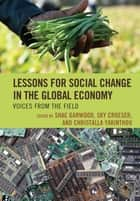 Lessons for Social Change in the Global Economy - Voices from the Field ebook by Sanjiv Pandita, Michael Heasman, Eric Feinblatt,...