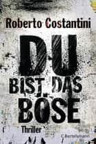 Du bist das Böse - Thriller ebook by Roberto Costantini, Anja Nattefort