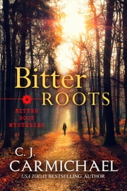 Bitter Roots ebook by C. J. Carmichael