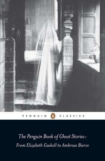 The Penguin Book of Ghost Stories - From Elizabeth Gaskell to Ambrose Bierce eBook by Michael Newton