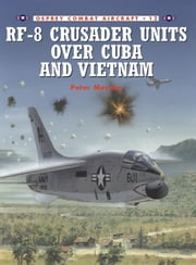 RF-8 Crusader Units over Cuba and Vietnam ebook by Peter Mersky,Tom Tullis