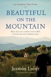 Beautiful on the Mountain - An Inspiring True Story ebook by Jeannie Light,David Aikman