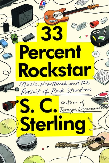 33 Percent Rockstar - Music, Heartbreak and the Pursuit of Rock Stardom ebook by S.C. Sterling