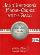 John Thompson's Modern Course for the Piano - First Grade - First Grade ebook by John Thompson