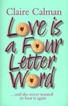 Love Is A Four Letter Word ebook by Claire Calman