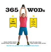 365 WODs - Burpees, Deadlifts, Snatches, Squats, Box Jumps, Kettlebell Swings, Double Unders, Lunges, Pushups, Pullups, and More ebook by Blair Morrison