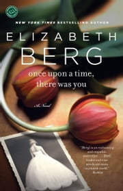 Once Upon a Time, There Was You ebook by Elizabeth Berg