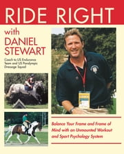 Ride Right with Daniel Stewart - Balance Your Frame and Frame of Mind with an Unmounted Workout and Sport Psychology System ebook by Daniel Stewart