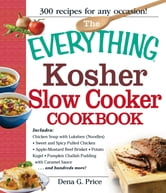 The Everything Kosher Slow Cooker Cookbook: Includes Chicken Soup with Lukshen Noodles, Apple-Mustard Beef Brisket, Sweet and Spicy Pulled Chicken, Potato Kugel, Pumpkin Challah Pudding with Caramel Sauce and hundreds more! ebook by Dena G. Price