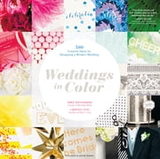 Weddings in Color - 500 Creative Ideas for Designing a Modern Wedding ebook by Minhee Cho,Vane Broussard,Jaine M. Kershner