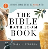 The Bible Bathroom Book - Information for Those Who Have Only Minutes to Read ebook by Mark Littleton