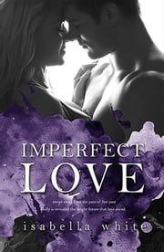 Imperfect Love - The 4Ever series, #1 ebook by Isabella White