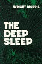 The Deep Sleep ebook by Wright Morris