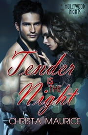 Tender Is the Night - Hollywood Nights, #3 ebook by Christa Maurice