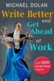 Write Better and Get Ahead At Work ebook by Michael Dolan