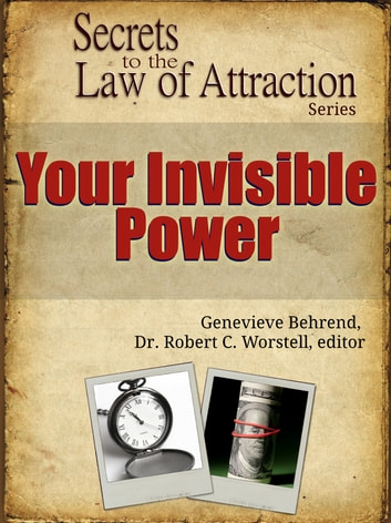 Secrets to the Law of Attraction: Your Invisible Power - based on the works of Genevieve Behrend ebook by Dr. Robert C. Worstell,Genevieve Behrend