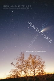 Heaven's Gate - America's UFO Religion ebook by Benjamin E. Zeller,Robert W. Balch