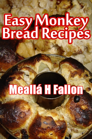 Easy Monkey Bread Recipes ebook by Meallá H Fallon