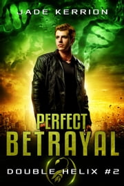 Perfect Betrayal - Double Helix, #2 ebook by Jade Kerrion