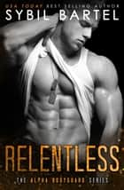 Relentless - The Alpha Bodyguard Series, #7 ebook by Sybil Bartel