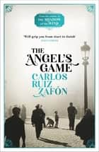 The Angel's Game - The Cemetery of Forgotten Books 2 eBook by Carlos Ruiz Zafon