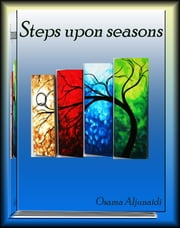 Steps Upon Seasons ebook by osama aljunaidi
