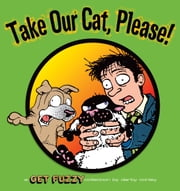 Take Our Cat, Please: A Get Fuzzy Collection - A Get Fuzzy Collection ebook by Darby Conley