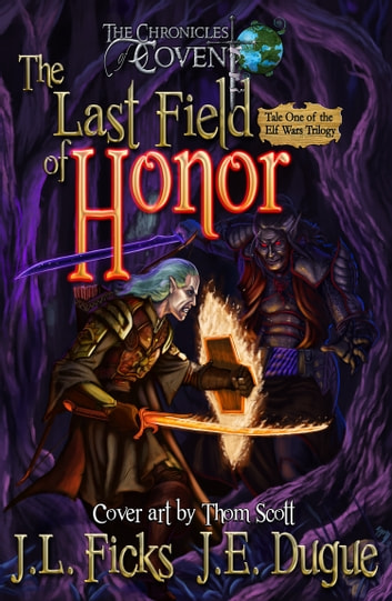 The Last Field of Honor - Book One of the Elf Wars Trilogy ebook by J. L. Ficks,J. E. Dugue