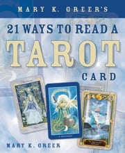 Mary K. Greer's 21 Ways to Read a Tarot Card ebook by Mary K. Greer