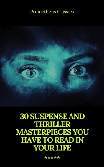 30 Suspense and Thriller Masterpieces (Active TOC) (Prometheus Classics) ebook by Marcel Allain,Grant Allen,John Buchan,Edgar Rice Burroughs,Gilbert Keith Chesterton,Erskine Childers,Wilkie Collins,Arthur Griffiths,Henry Rider Haggard,Thomas Hardy,Anthony Hope,William Andrew Johnston,Frederic Arnold Kummer,William Le Queux,Frank Norris,Edward Phillips Oppenheim,Mary Roberts Rinehart,Allen Upward,Louis Joseph Vance,Edgar Wallace,Fred Merrick White,Prometheus Classics