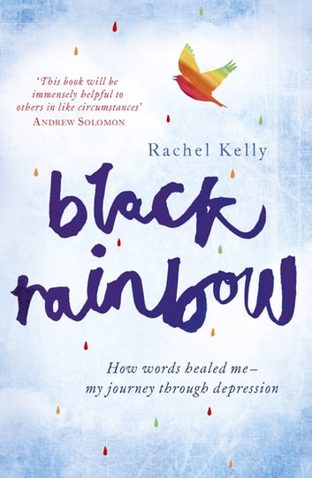 Black Rainbow - How words healed me: my journey through depression ebook by Rachel Kelly