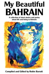 My Beautiful Bahrain - A Collection of Short Stories and Poetry about Life and Living in Bahrain ebook by Robin Barratt