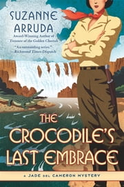 The Crocodile's Last Embrace - A Jade del Cameron Mystery ebook by Suzanne Arruda