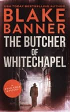 The Butcher of Whitechapel 電子書 by Blake Banner