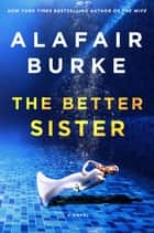 The Better Sister - A Novel eBook by Alafair Burke