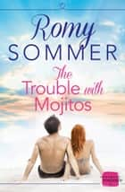 The Trouble with Mojitos ebook by Romy Sommer