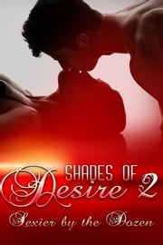 Shades Of Desire 2 - Sexier By The Dozen ebook by Wendy Ely,Amy Gamet,Yvette Hines,Kristina Knight,Cindy Stark,Valerie Twombly,J.A. Coffey,Lena Hart,Chanta Rand,Diane Escalera,Emma Leigh Reed,Dorothy Callahan