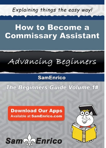 How to Become a Commissary Assistant - How to Become a Commissary Assistant ebook by Carline Connor